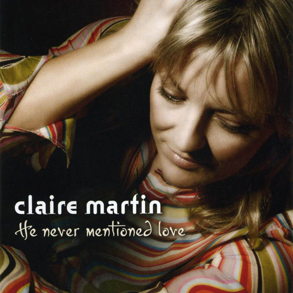 Claire Martin - He Never Mentioned Love
